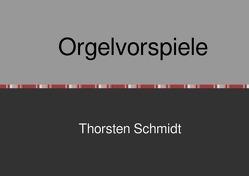 Orgelvorspiele von Schmidt,  Thorsten