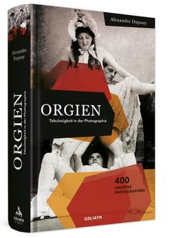 ORGIEN – Tabulosigkeit in der Photographie von Dupouy,  Alexandre, Michaelis,  George