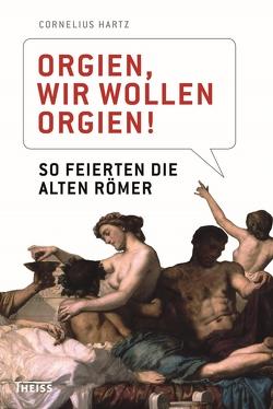 Orgien, wir wollen Orgien! von Hartz,  Cornelius