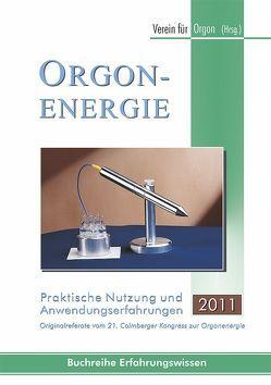 Orgonenergie – Praktische Nutzung und Anwendungserfahrungen 2011