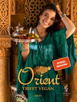 Orient trifft vegan – Köstlichkeiten der orientalischen Küche (Veganes Kochbuch) von Serayi