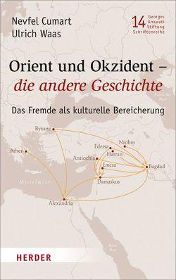 Orient und Okzident – die andere Geschichte von Cumart,  Nevfel, Waas,  Ulrich