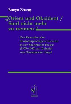 """""""Orient und Okzident / Sind nicht mehr zu trennen."""" von Loquai,  Franz, Rösch,  Gertrud M, Schwarz,  Hans-Günther, von Stutterheim,  Christiane, Zhang,  Ruoyu"""
