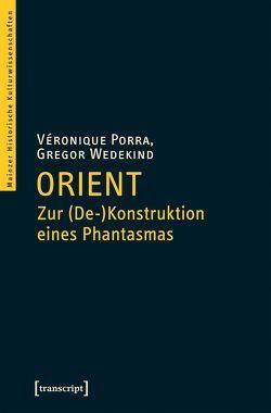 Orient – Zur (De-)Konstruktion eines Phantasmas von Porra,  Veronique, Wedekind,  Gregor
