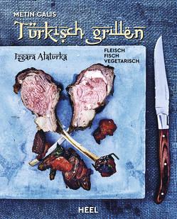 Türkisch Grillen – Izgara Alaturka von Calis,  Metin