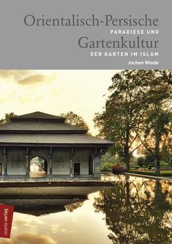 Orientalisch-Persische Gartenkultur von Wiede,  Jochen