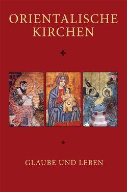 Orientalische Kirchen. Glaube und Leben. von Aydin,  Emanuel, Dawoud,  Georg, Isakhanyan,  Andreas, Lanzinger,  Daniel