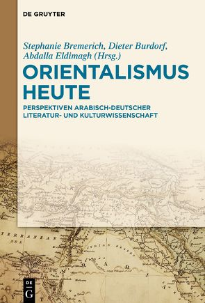 Orientalismus heute von Bremerich,  Stephanie, Burdorf,  Dieter, Eldimagh,  Abdalla