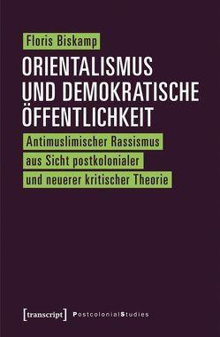 Orientalismus und demokratische Öffentlichkeit von Biskamp,  Floris