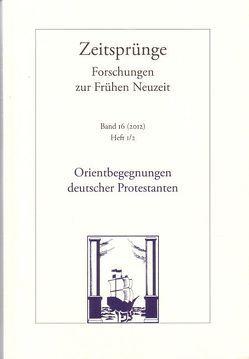 Orientbegegnungen deutscher Protestanten in der Frühen Neuzeit von Friedrich,  Markus, Schunka,  Alexander