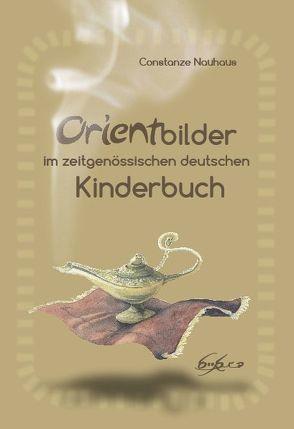 Orientbilder im zeitgenössischen deutschen Kinderbuch von Nauhaus,  Constanze