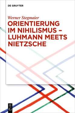 Orientierung im Nihilismus – Luhmann meets Nietzsche von Stegmaier,  Werner