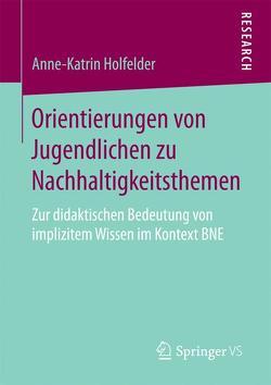 Orientierungen von Jugendlichen zu Nachhaltigkeitsthemen von Holfelder,  Anne-Katrin