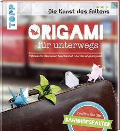 Origami für unterwegs (Die Kunst des Faltens) von Die Bahnhofsfalter