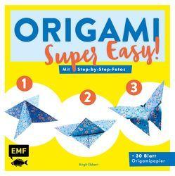 Origami – super easy! von Ebbert,  Birgit