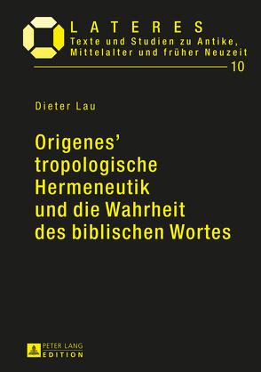 Origenes' tropologische Hermeneutik und die Wahrheit des biblischen Wortes von Lau,  Dieter