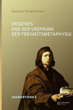 Origenes und der Ursprung der Freiheitsmetaphysik von Hengstermann,  Christian