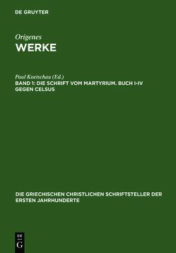 Origenes: Werke / Die Schrift vom Martyrium. Buch I–IV gegen Celsus von Koetschau,  Paul