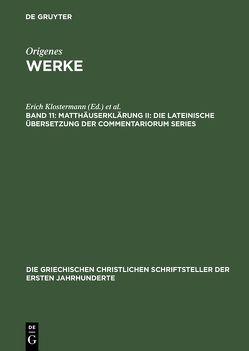 Origenes: Werke / Matthäuserklärung II: Die lateinische Übersetzung der Commentariorum Series von Klostermann,  Erich, Treu,  Ursula