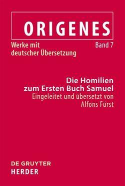 Origenes: Werke mit deutscher Übersetzung / Die Homilien zum Ersten Buch Samuel von Fürst,  Alfons