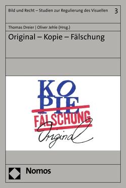 Original – Kopie – Fälschung von Dreier,  Thomas, Jehle,  Oliver
