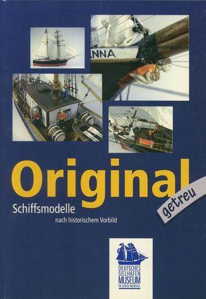 Originalgetreu – Schiffsmodelle nach historischem Vorbild von Cordes,  Alexander, Irmscher,  Klaus, Sell,  Manfred