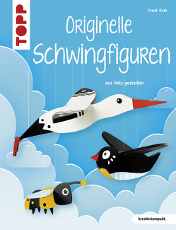 Originelle Schwingfiguren (kreativ.kompakt.) von Rath,  Frank, Schmitt,  Dominik