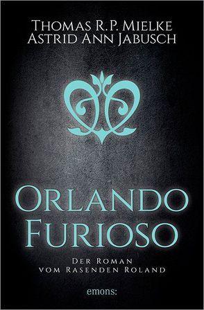 Orlando Furioso von Jabusch,  Astrid Ann, Mielke,  Thomas R. P.