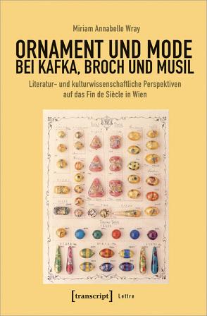 Ornament und Mode bei Kafka, Broch und Musil von Wray,  Miriam Annabelle
