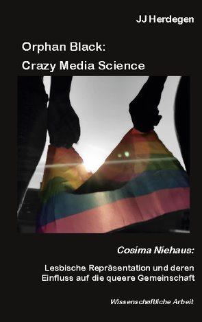 Orphan Black: Crazy Media Science von Herdegen,  JJ