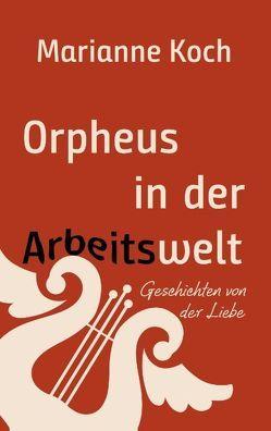 Orpheus in der Arbeitswelt von Koch,  Marianne