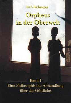 Orpheus in der Oberwelt Band I von Bachmeier,  Ida E.