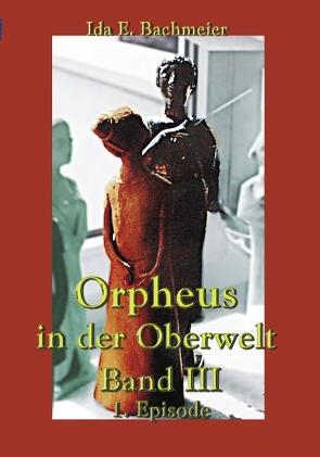 Orpheus in der Oberwelt Band III von Bachmeier,  Ida E.