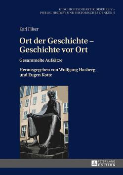 Ort der Geschichte – Geschichte vor Ort von Filser,  Karl, Hasberg,  Wolfgang, Kotte,  Eugen