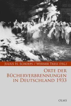 Orte der Bücherverbrennungen in Deutschland 1933 von Schoeps,  Julius H., Treß,  Werner