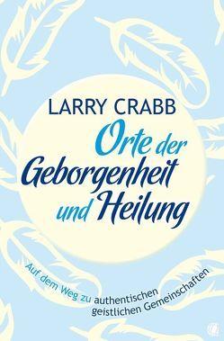 Orte der Geborgenheit und Heilung von Crabb,  Larry J, Crabb,  Lawrence J