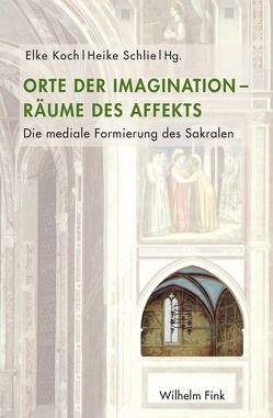 Orte der Imagination – Räume des Affekts von Koch,  Elke, Schlie,  Heike