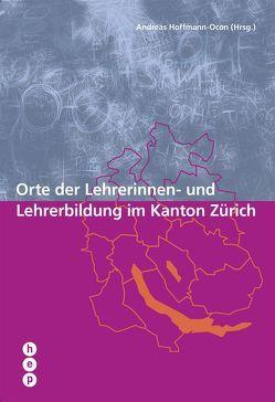 Orte der Lehrerinnen- und Lehrerbildung im Kanton Zürich von Hoffmann-Ocon,  Andreas