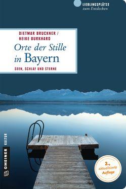 Orte der Stille in Bayern von Bruckner,  Dietmar, Burkhard,  Heike