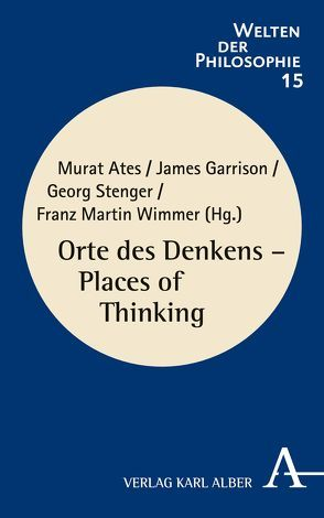 Orte des Denkens /  Places of Thinking von Ates,  Murat, Garrison,  James, Stenger,  Georg, Wimmer,  Franz Martin
