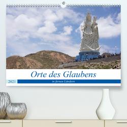 Orte des Glaubens in fernen Ländern (Premium, hochwertiger DIN A2 Wandkalender 2021, Kunstdruck in Hochglanz) von Indermuehle,  Tobias