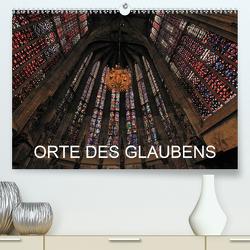 Orte des Glaubens (Premium, hochwertiger DIN A2 Wandkalender 2021, Kunstdruck in Hochglanz) von Blume,  Hubertus