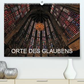 Orte des Glaubens (Premium, hochwertiger DIN A2 Wandkalender 2020, Kunstdruck in Hochglanz) von Blume,  Hubertus