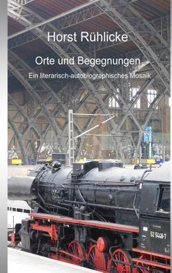 Orte und Begegnungen von Rühlicke,  Horst