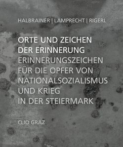 Orte und Zeichen der Erinnerung von Halbrainer,  Heimo, Lamprecht,  Gerald, Rigerl,  Georg