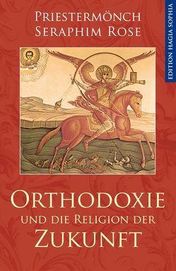 Orthodoxie und die Religion der Zukunft von Christensen,  Damascene, Rose,  Seraphim