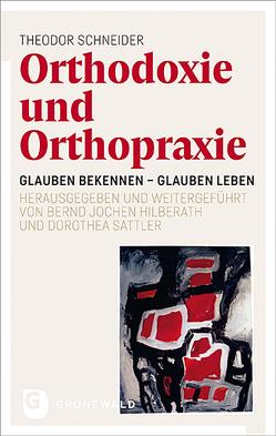 Orthodoxie und Orthopraxie von Hilberath,  Bernd Jochen, Sattler,  Dorothea, Schneider,  Theodor