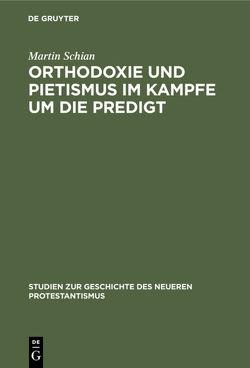 Orthodoxie und Pietismus im Kampfe um die Predigt von Schian,  Martin