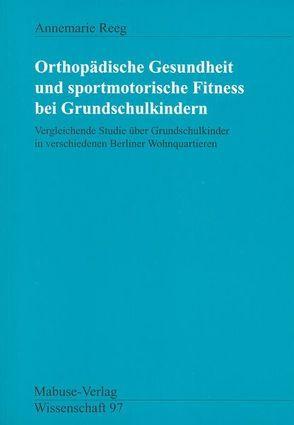 Orthopädische Gesundheit und sportmotorische Fitness bei Grundschulkindern von Reeg,  Annemarie