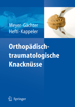 Orthopädisch-traumatologische Knacknüsse von Gächter,  Andre, Hefti,  Fritz, Kappeler,  Urs, Meyer,  Rainer-Peter